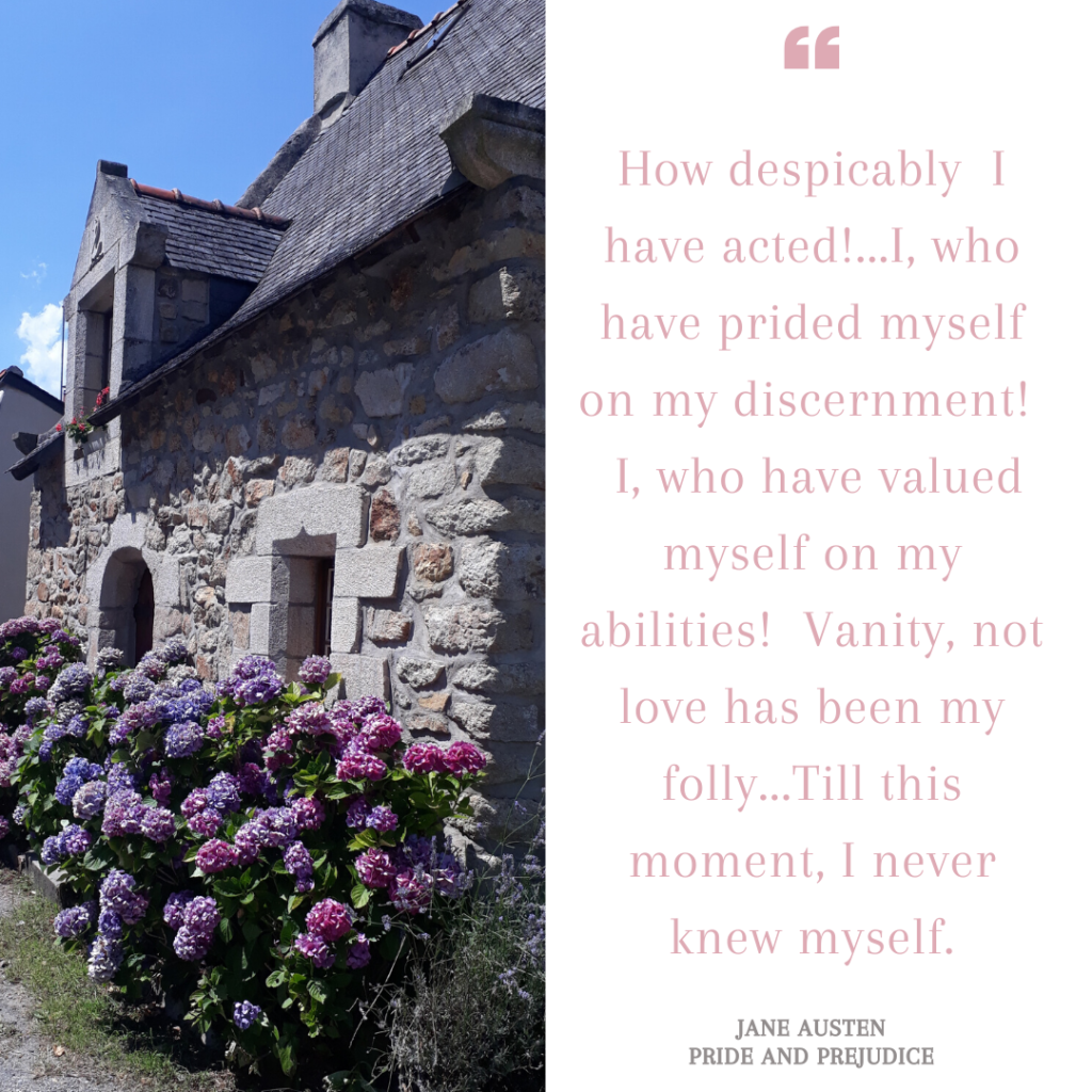 Till this moment, I never knew myself. (Quote from Pride and Prejudice by Jane Austen)