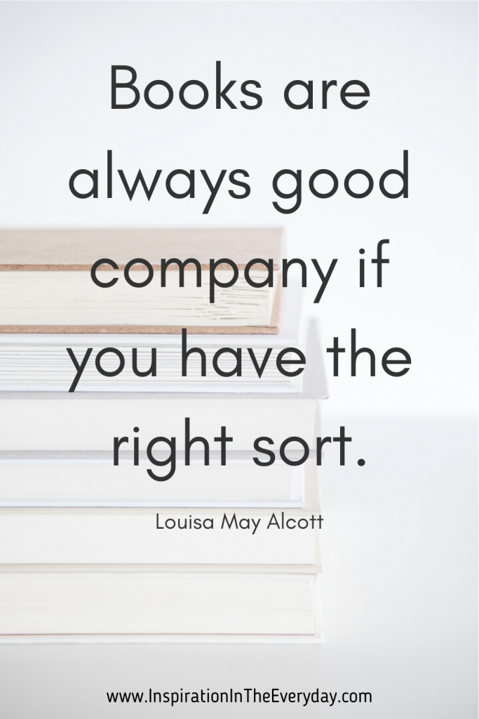 Books are always good company if you have the right sort. (Louisa May Alcott)